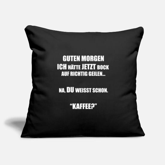 Kaffee Spruch Sex Morgen Sprüche Meme Kissenhülle Spreadshirt