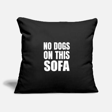 Dogs No Dogs on this Sofa | No Dogs | Dog Hair - Pillowcase 17,3'' x 17,3'' (45 x 45 cm)