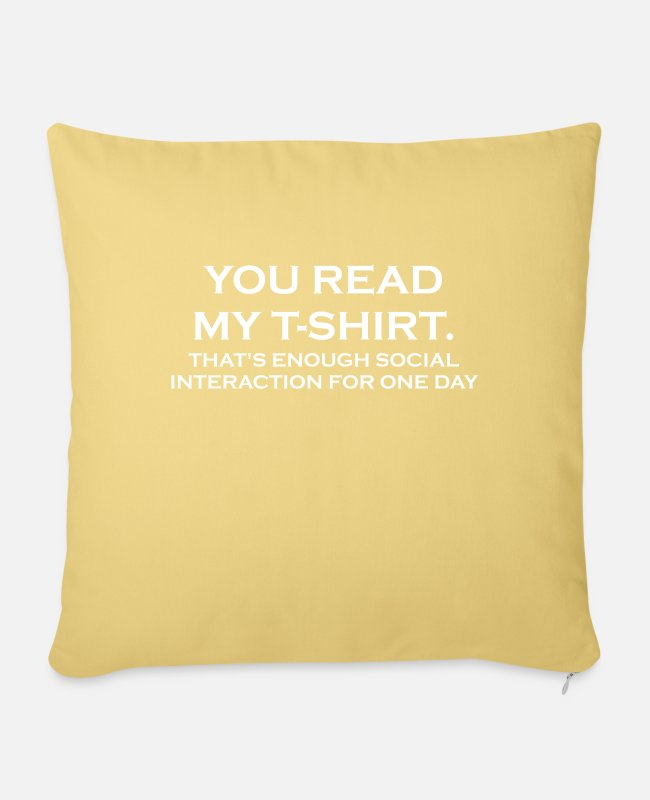 Read Pillow Cases - YOU READ MY T-SHIRT. THAT'S ENOUGH SOCIAL INTERACT - Pillowcase 17,3'' x 17,3'' (45 x 45 cm) washed yellow