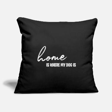 Home is where my dog is - dog dogs dog love - Pillowcase 17,3'' x 17,3'' (45 x 45 cm)