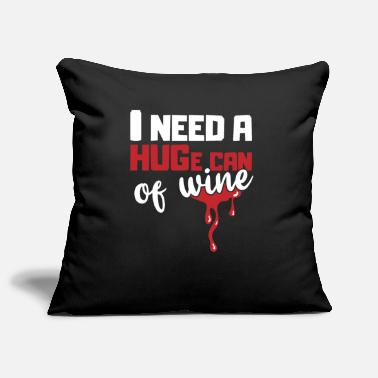 I Need a HUGe Can of Wine Wine Gift Idea - Pillowcase 17,3'' x 17,3'' (45 x 45 cm)