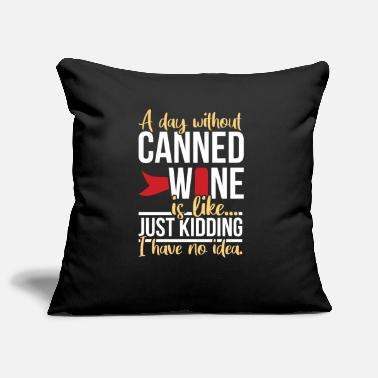 A day without canned wine. Canned wine saying - Pillowcase 17,3'' x 17,3'' (45 x 45 cm)