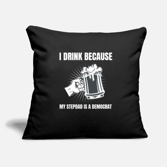 Steak Pillow Cases - I Drink Because My Stepdad Is A Democrat - Pillowcase 17,3'' x 17,3'' (45 x 45 cm) black