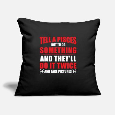 Piscean Tell a Pisces not to do Something Pisceans - Pillowcase 17,3'' x 17,3'' (45 x 45 cm)