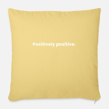 Positive Positively positive. - Pillowcase 17,3'' x 17,3'' (45 x 45 cm)
