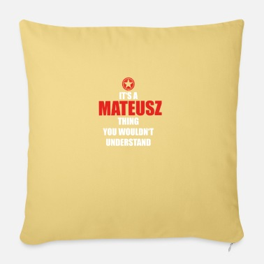 Mateusz Gift it a thing birthday understand MATEUSZ - Pillowcase 17,3'' x 17,3'' (45 x 45 cm)