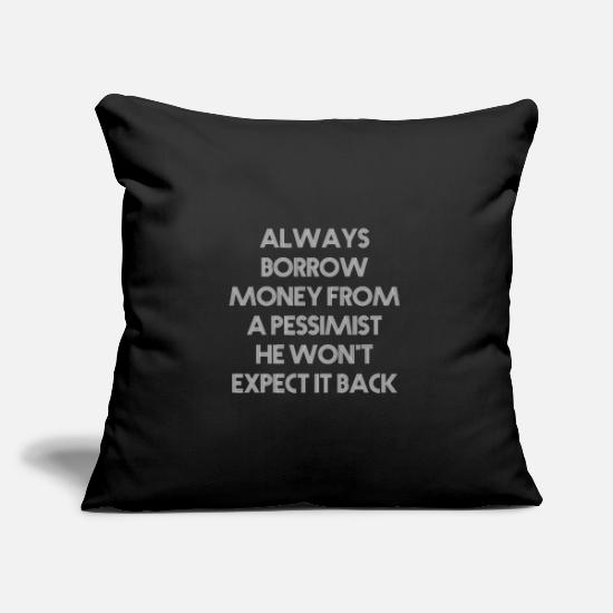 Money Pillow Cases - Funny saying. Borrowing money from pessimists - Pillowcase 17,3'' x 17,3'' (45 x 45 cm) black