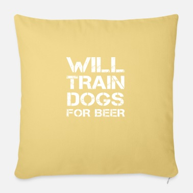 Dog Will Train Dogs For Beer Funny Dog Trainer Gift - Pillowcase 17,3'' x 17,3'' (45 x 45 cm)