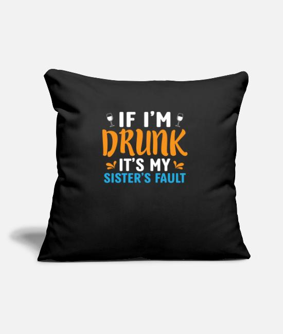Yeast Pillow Cases - When I'm drunk, my sister is to blame - Pillowcase 17,3'' x 17,3'' (45 x 45 cm) black