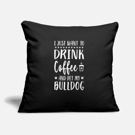 Dachshund Pillow Cases - I Just Want To Drink Coffee And Pet My English Bul - Pillowcase 17,3'' x 17,3'' (45 x 45 cm) black