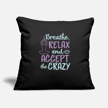 Forward Breathe, relax and accept the crazy - Pillowcase 17,3'' x 17,3'' (45 x 45 cm)