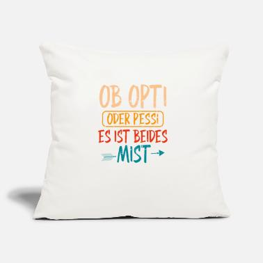 Opti Whether Opti or Pessi both crap BytheManzanitas - Pillowcase 17,3'' x 17,3'' (45 x 45 cm)
