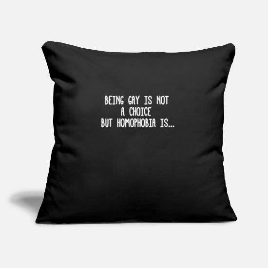 Birthday Pillow Cases - Being Gay Is Not A Choice But Homophobia Is Isnt - Pillowcase 17,3'' x 17,3'' (45 x 45 cm) black