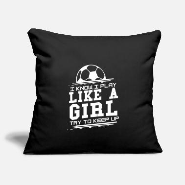 I know I play like a girl - Try to keep up Fußball - Kissenhülle