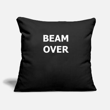 Over BEAM OVER the beam is over - Pillowcase 17,3'' x 17,3'' (45 x 45 cm)