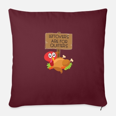 Turkey Leftovers Are For Quitters Funny Thanksgiving Turkey - Pillowcase 17,3'' x 17,3'' (45 x 45 cm)