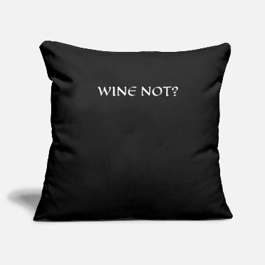 Wine Wine - Wine complacent? Wine not? - Pillowcase 17,3'' x 17,3'' (45 x 45 cm)