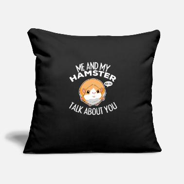 Squirrel Funny Hamster Talks About You Rodent Lover Gift - Pillowcase 17,3'' x 17,3'' (45 x 45 cm)