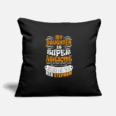 My Daughter Is Awesome My Daughter Is Super Awesome Her Stepmom - Pillowcase 17,3'' x 17,3'' (45 x 45 cm)