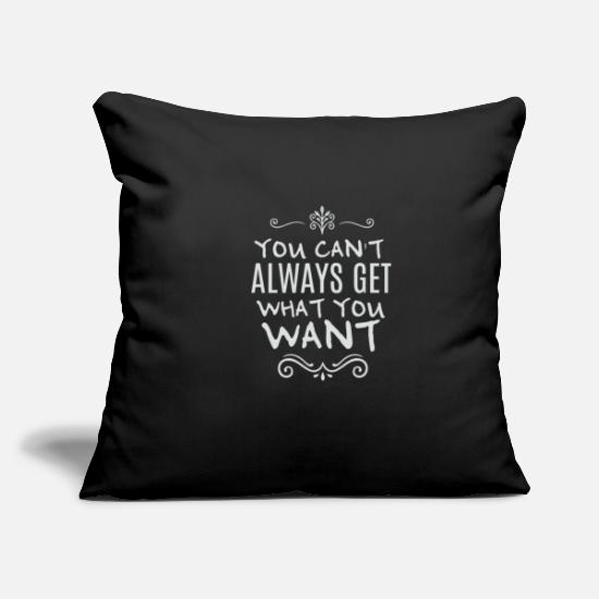 Always Pillow Cases - YOU CANT ALWAYS GET Motivation Sayings Proverbs 2 - Pillowcase 17,3'' x 17,3'' (45 x 45 cm) black