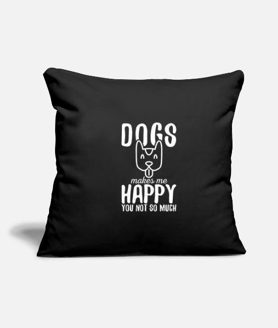 Dog Owner Pillow Cases - Dogs Makes Me Happy You Not So Much - Pillowcase 17,3'' x 17,3'' (45 x 45 cm) black