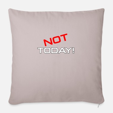 Not Today not today not today - Pillowcase 17,3'' x 17,3'' (45 x 45 cm)