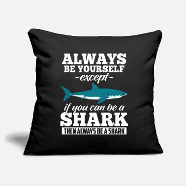 Crazy Always Be Yourself Except If You Can Be A Shark - Kissenhülle