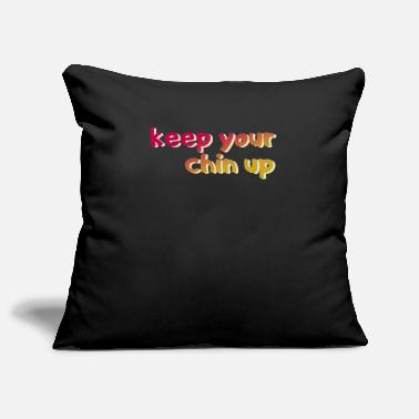 Chin Up Hold your chin up - Pillowcase 17,3'' x 17,3'' (45 x 45 cm)