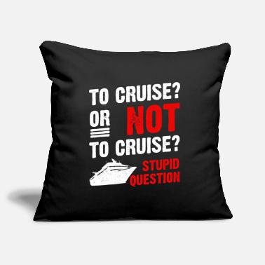 Cruise To Cruise Or Not To Cruise Cruising Cruise Ship - Pillowcase 17,3'' x 17,3'' (45 x 45 cm)