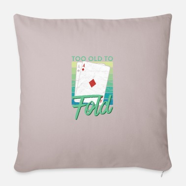 Face Too Old To Fold Funny Poker - Pillowcase 17,3'' x 17,3'' (45 x 45 cm)