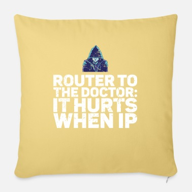 Hacker Router To The Doctor It Hurts When IP Gift - Pillowcase 17,3'' x 17,3'' (45 x 45 cm)