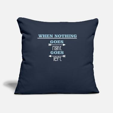 When nothing goes right, goes left - Sofa pillow cover 44 x 44 cm