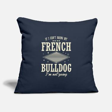 If i can not bring my french bulldog ... - Pillowcase 17,3'' x 17,3'' (45 x 45 cm)