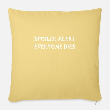 SPOILER ALERT EVERYONE DIES - Pillowcase 17,3'' x 17,3'' (45 x 45 cm)