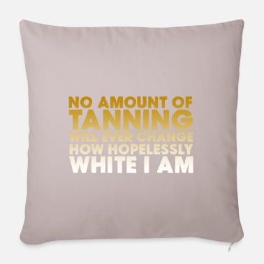 Tanning No Amount Of Tanning - Pillowcase 17,3'' x 17,3'' (45 x 45 cm)