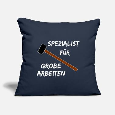 Specialist for rough work - Pillowcase 17,3'' x 17,3'' (45 x 45 cm)
