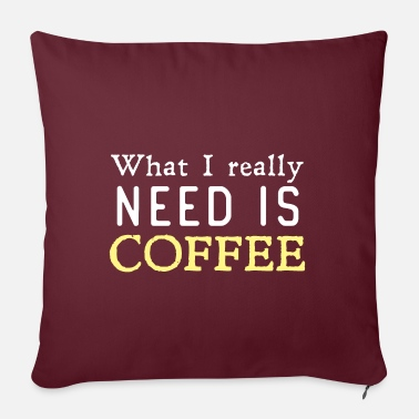 What i really need is coffee - Pillowcase 17,3'' x 17,3'' (45 x 45 cm)