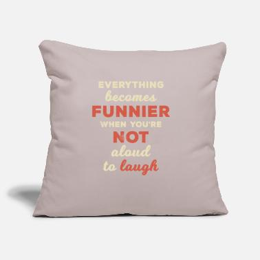Funnier Everything Becomes Funnier Not Aloud to Laugh - Pillowcase 17,3'' x 17,3'' (45 x 45 cm)