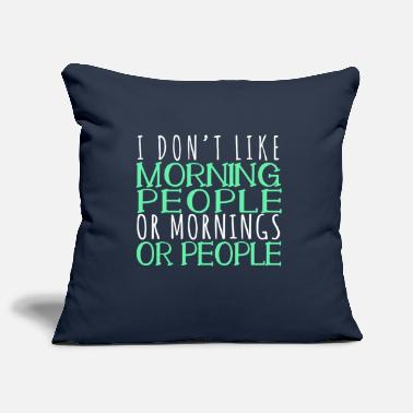 Morning People I Dont Like Morning People Or Mornings Or People - Pillowcase 17,3'' x 17,3'' (45 x 45 cm)