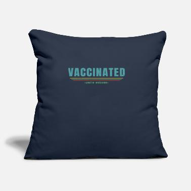 Vaccinated - Vaccine - Pro Vaccination - You Are - Pillowcase 17,3'' x 17,3'' (45 x 45 cm)