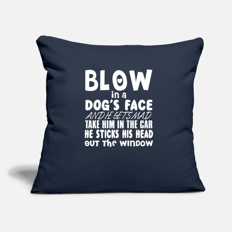 Cool Pillow Cases - Blow in a Dog's Face And He Gets Mad - Pillowcase 17,3'' x 17,3'' (45 x 45 cm) navy
