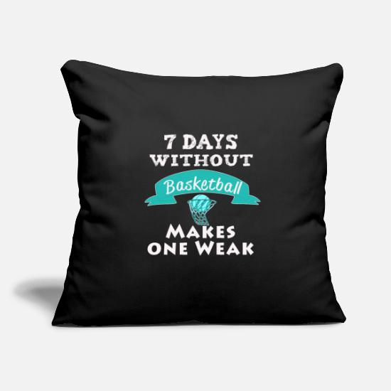Basketball Pillow Cases - Funny 7 days without basketball makes One Weak - Pillowcase 17,3'' x 17,3'' (45 x 45 cm) black