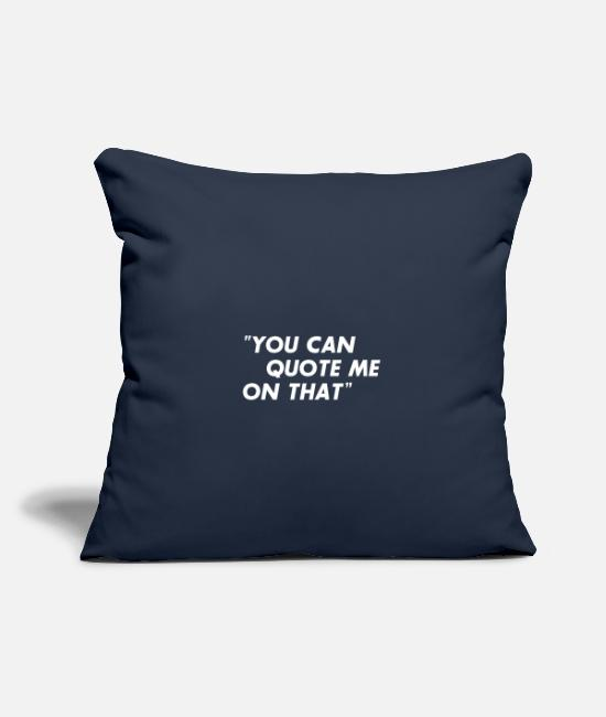 Proud Pillow Cases - You can quote me on that! Quote Quote saying - Pillowcase 17,3'' x 17,3'' (45 x 45 cm) navy