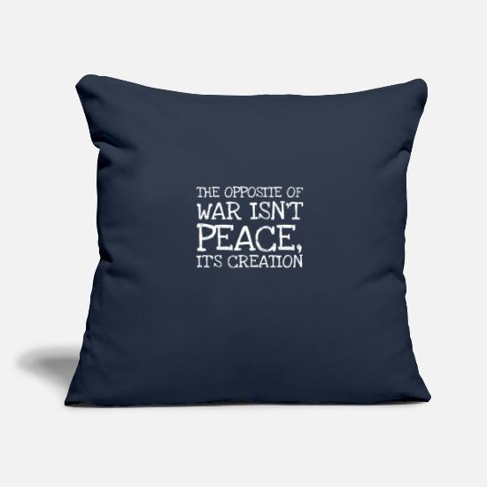 Broadway Pillow Cases - The Opposite Of War Isnt Peace Its Crea - Pillowcase 17,3'' x 17,3'' (45 x 45 cm) navy