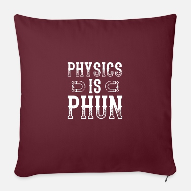 Movement Humor Physics Design Quote Physics is Phun - Kissenhülle