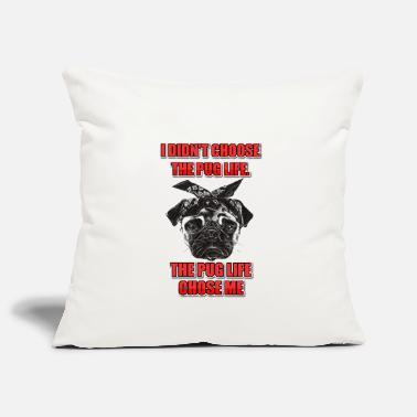 PUG LIFE CHOSE ME - Sofa pillow cover 44 x 44 cm
