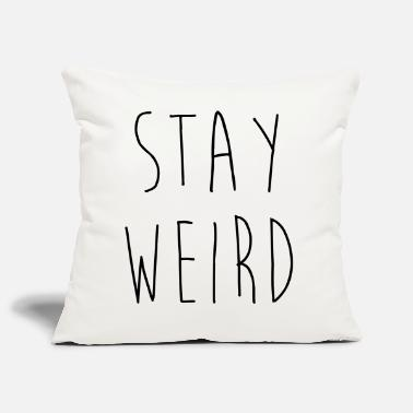 Weird Stay Weird Funny Quote - Housse de coussin