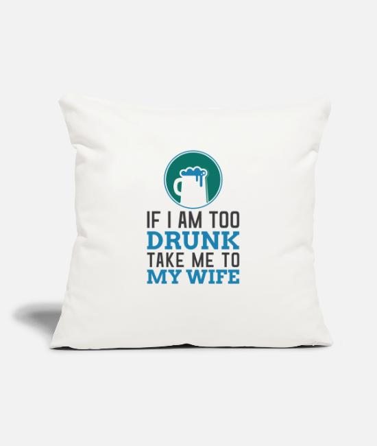 Party Pillow Cases - If I am DRUNK take me to MY WIFE partner design - Pillowcase 17,3'' x 17,3'' (45 x 45 cm) natural white
