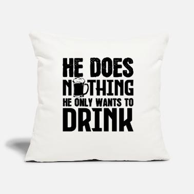 Saufen He doesn't do anything, He just wants to drink - Pillowcase 17,3'' x 17,3'' (45 x 45 cm)