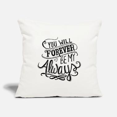 Couples You want forever be my always. - Pillowcase 17,3'' x 17,3'' (45 x 45 cm)